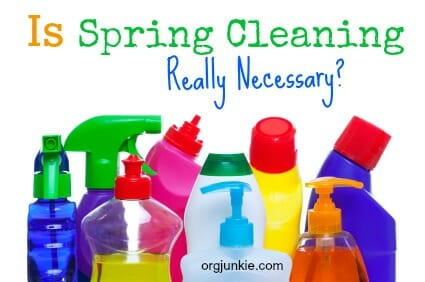 Is Spring Cleaning Really Necessary? at I'm an Organizing Junkie blog