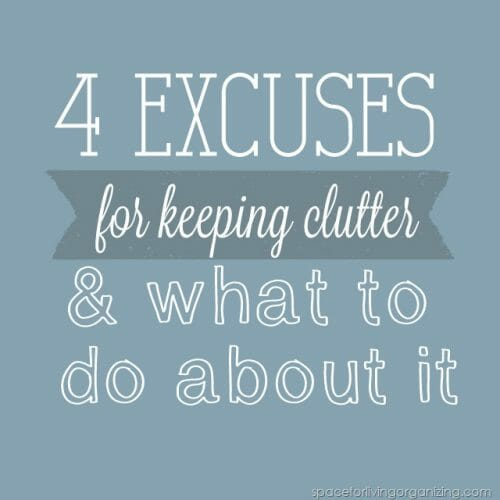 4 Excuses for Keeping Clutter & What To Do About It