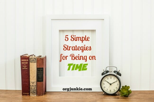 5 Simple Strategies for Being on Time at orgjunkie.com