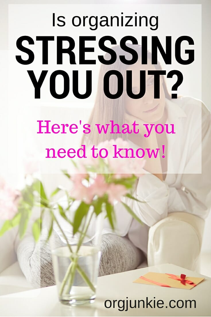 Is organizing stressing you out? Here's what you need to know!! at I'm an Organizing Junkie