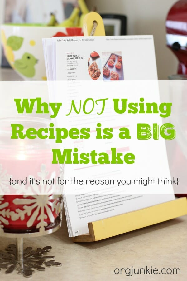 Why Not Using Recipes is a Big Mistake at I'm an Organizing Junkie blog