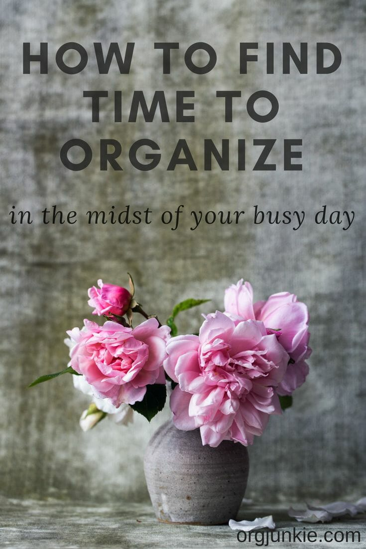 How to Find Time to Organize in the Midst of Your Busy Day at I'm an Organizing Junkie blog