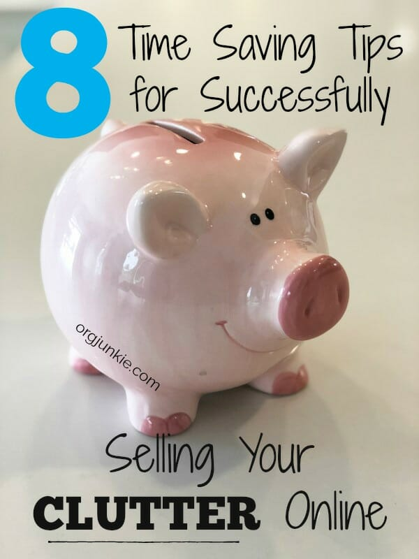 8 Time Saving Tips for Successfully Selling Your Clutter Online at I'm an Organizing Junkie blog