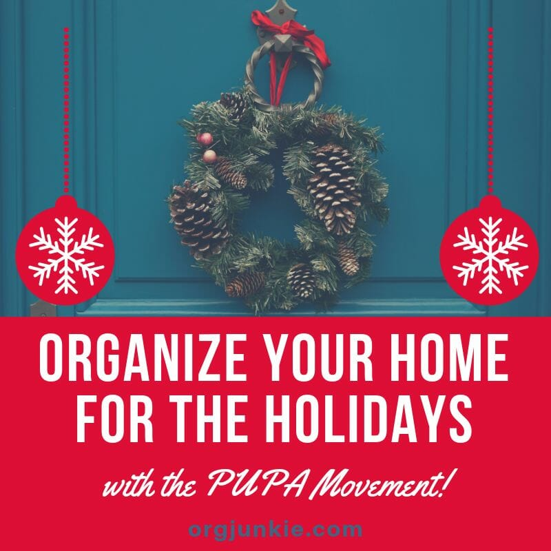 Organize Your Home for the Holidays with the PUPA Movement at I'm an Organizing Junkie blog #organize #holidays #christmas