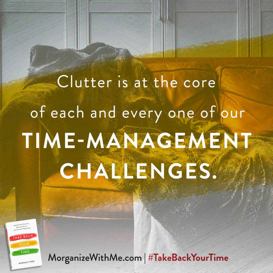 Clear the Clutter in Three Key Areas and Take Back Your Time