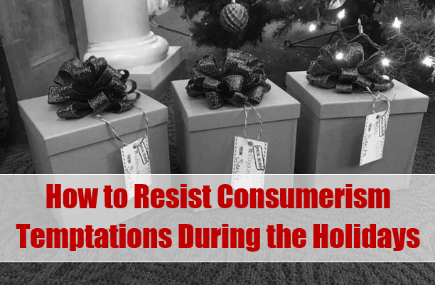 How to Resist Consumerism Temptations During the Holidays at I'm an Organizing Junkie blog