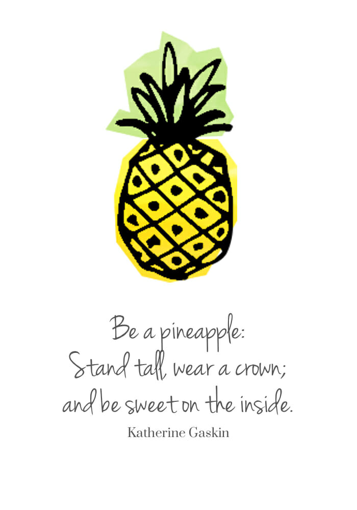 Be a Pineapple: Stand tall, wear a crown and be sweet on the inside