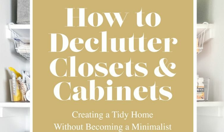 How to Declutter Closets & Cabinets