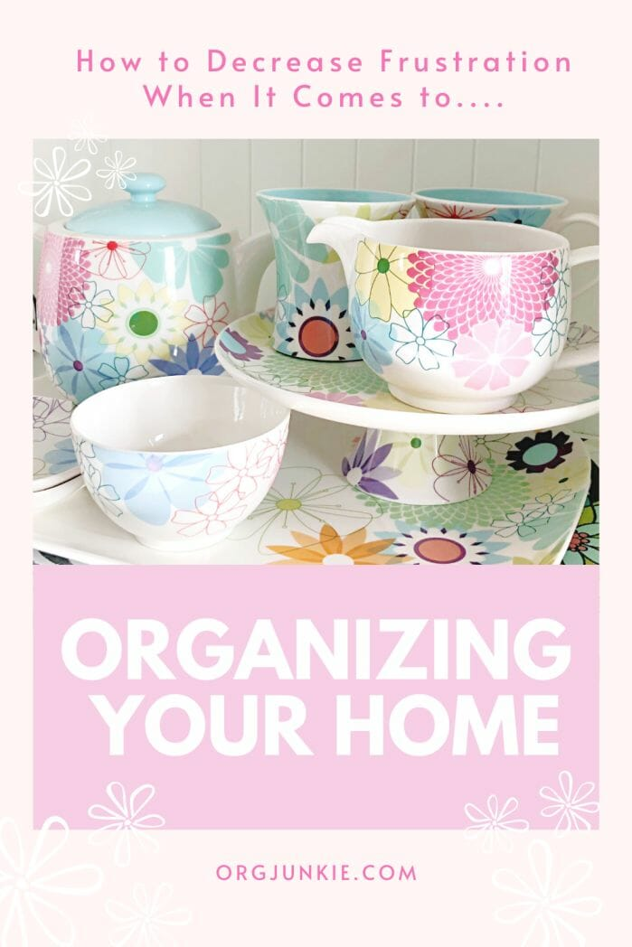 How to Decrease Frustration When It Comes to Organizing Your Home at I'm an Organizing Junkie blog