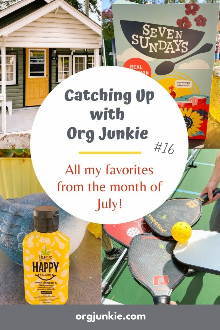 Catching Up with Org Junkie #16 ~ July 2021 Favorites: Virgin River, Pickleball & Seven Sundays at I'm an Organizing Junkie blog