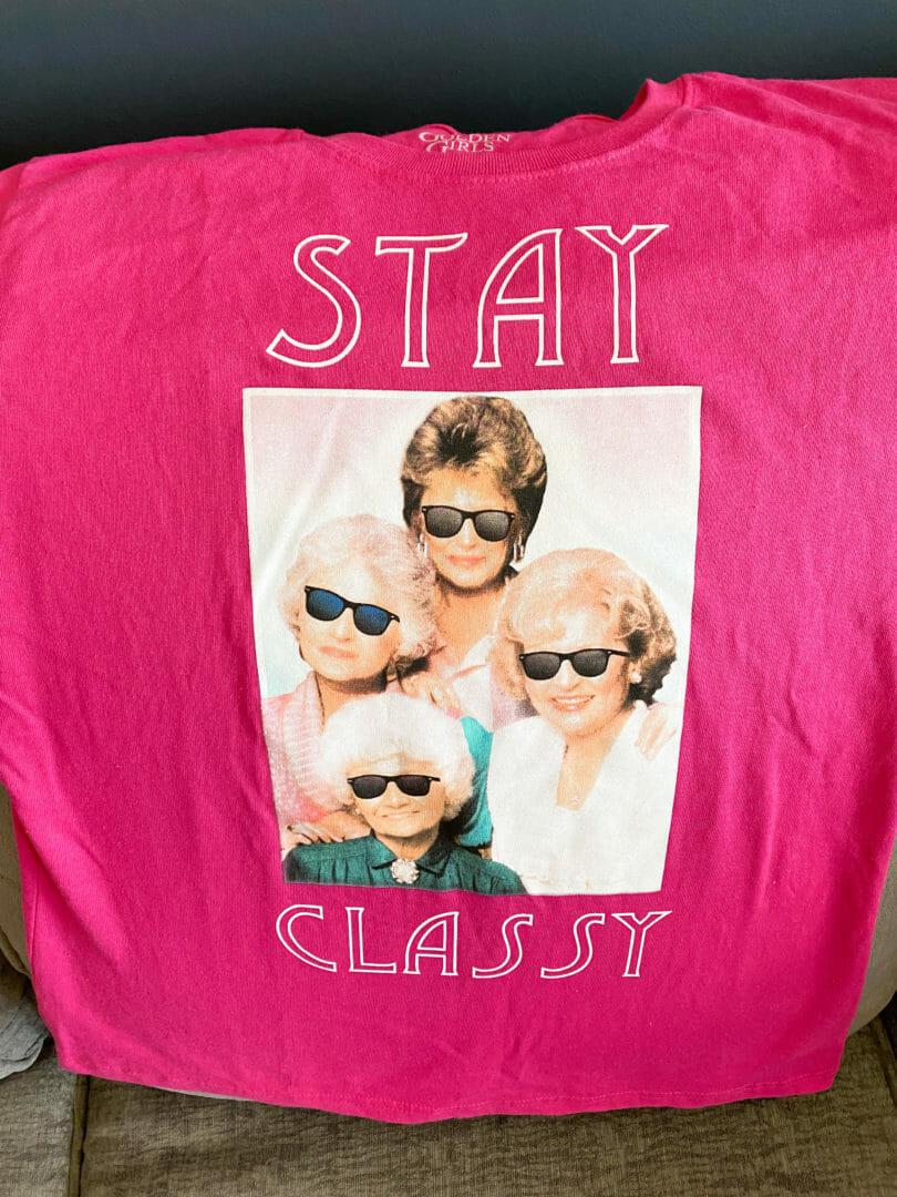 Stay Classy Golden Girls