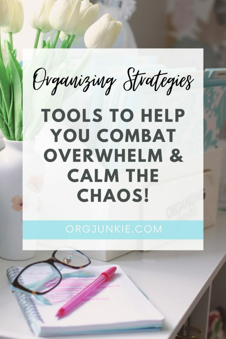 Organizing Strategies to Combat Overwhelm and Calm the Chaos at I'm an Organizing Junkie blog